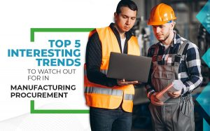 interesting-trends-to-watch-out-in-manufacturing-procurement