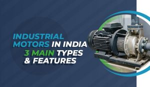 industrial-motors-in-india-3-main-types-features